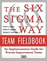 Six SIGMA Way Team Fieldbook: An Implementation Guide for Process Improvement Teams