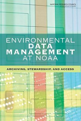 Environmental Data Management at NOAA: Archiving, Stewardship, and Access Committee on Archiving and Accessing