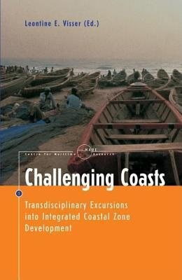Challenging Coasts: Transdisciplinary Excursions Into Integrated Coastal Zone Development. Centre for Maritime Research, Mare Publication Series No. 1. LEONTINE E VISSER