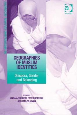 Geographies of Muslim Identities: Diaspora, Gender and Belonging. Re-Materialising Cultural Geography.  by  Cara Aitchison