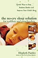 No-Cry Sleep Solution for Toddlers and Preschoolers: Gentle Ways to Stop Bedtime Battles and Improve Your Child's Sleep: Foreword by Dr. Harvey K