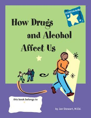 STARS: Knowing How Drugs and Alcohol Affect Our Lives Jan Stewart