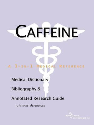 Caffeine: A Medical Dictionary, Bibliography, and Annotated Research Guide to Internet References Philip M. Parker