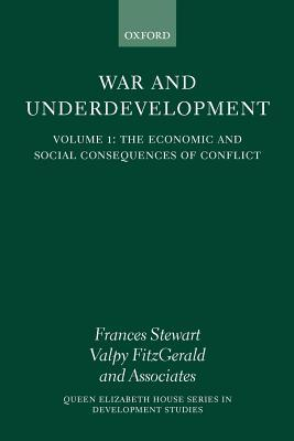 War and Underdevelopment: Volume 1, the Economic and Social Consequences of Conflict Frances Stewart