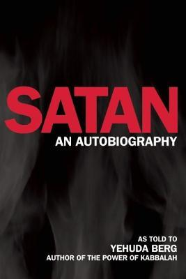Satan an Autobiography: Solutions to Capitalist Ecological Crisis  by  Yehuda Berg