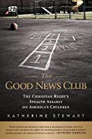 Good News Club: The Christian Right's Stealth Assault on America's Children