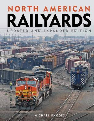 North American Railyards, Updated and Expanded Edition  by  Michael Rhodes