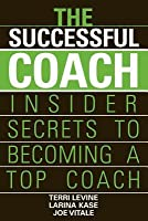 Successful Coach: Insider Secrets to Becoming a Top Coach