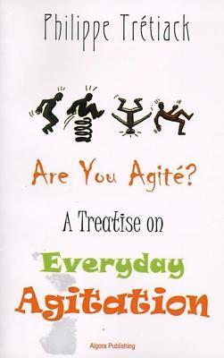 Are You Agite? a Treatise on Everyday Agitation  by  Phillipe Tretiack