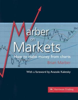 Marber on Markets: How to Make Money from Charts Brian Marber