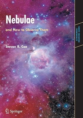 Nebulae and How to Observe Them. Astronomers Observing Guides.  by  Steven R Coe