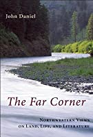 Far Corner: Northwestern Views on Land, Life, and Literature