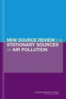 New Source Review for Stationary Sources of Air Pollution  by  National Research Committee on Changes in New Source Review Programs for Stationary Sources of Air P