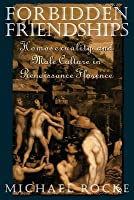 Forbidden Friendships: Homosexuality and Male Culture in Renaissance Florence. Studies in the History of Sexuality (Revised)