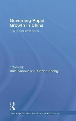 Governing Rapid Growth in China. Routledge Studies in the Modern World Economy, Volume 78.  by  Ravi Kanbur