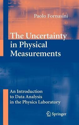 Uncertainty in Physical Measurements: An Introduction to Data Analysis in the Physics Laboratory  by  Paolo Fornasini