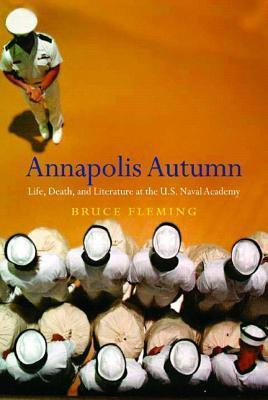Annapolis Autumn Life, Death, and Literature at the U.S. Naval Academy Bruce Fleming