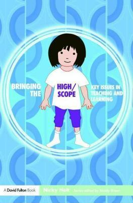 Bringing the High Scope Approach to Your Early Years Practice  by  Nicky Holt
