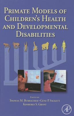 Primate Models of Childrens Health and Developmental Disabilities Thomas Burbacher
