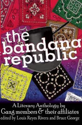 Bandana Republic: A Literary Anthology  by  Gang Members and Their Affiliates by Louis Rivera
