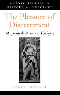 The Pleasure of Discernment: Marguerite de Navarre as Theologian Carol Thysell