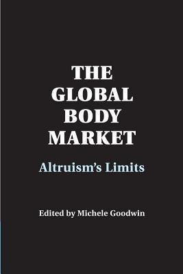 The Global Body Market: Altruisms Limits Michele Goodwin