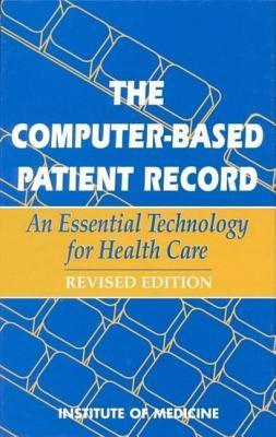 Computer-Based Patient Record: An Essential Technology for Health Care  by  Institute Of Committee on Improving the Patient Record