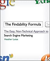 Findability Formula: The Easy, Non-Technical Approach to Search Engine Marketing