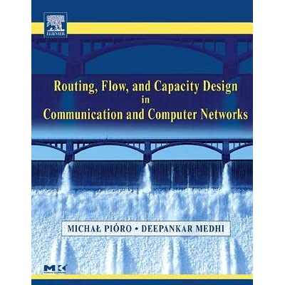 Routing, Flow, and Capacity Design in Communication and Computer Networks. the Morgan Kaufmann Series in Networking. - Deepankar Medhi, Michal Pióro