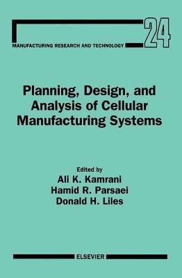 Planning, Design, and Analysis of Cellular Manufacturing Systems. Manufacturing Research and Technology, Volume 24 A.K. Kamrani