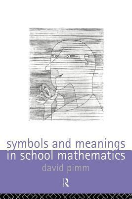 Symbols and Meanings in School Mathematics David Pimm