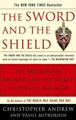 Sword and the Shield: The Mitrokhin Archive and the Secret History of the KGB Christopher M. Andrew
