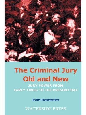 Criminal Jury Old New: Jury Power from Early Times to the Present Day John Hostettler