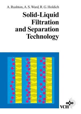 Solid-Liquid Filtration and Separation Technology  by  Albert Rushton