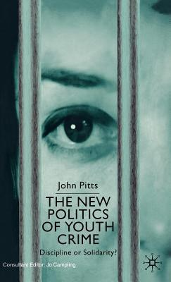 New Politics of Youth Crime: Discipline or Solidarity  by  John Pitts
