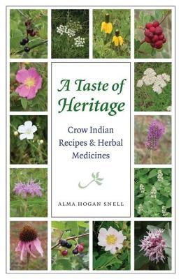 Taste of Heritage: Crow Indian Recipes and Herbal Medicines  by  Alma Hogan Snell