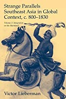 Strange Parallels: Integration on the Mainland: Southeast Asia in Global Context, C.800-1830