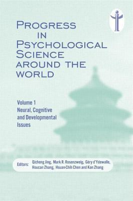 Progress in Psychological Science Around the World. Volume 1 Neural, Cognitive and Developmental Issues.: Proceedings of the 28th International Congre  by  Qicheng Jing