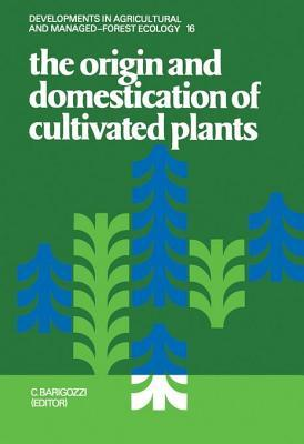 Origin and Domestication of Cultivated Plants  by  C Barigozzi