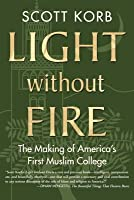 Light Without Fire: The Making of America's First Muslim College