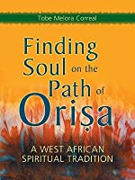 Finding Soul on the Path of Orisa: A West African Spiritual Tradition (Revised)