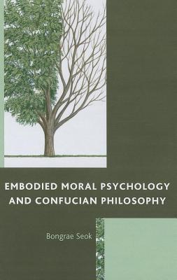 Embodied Moral Psychology and Confucian Philosophy Bongrae Seok