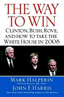 Way to Win: Taking the White House in 2008