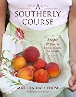 Southerly Course: Recipes and Stories from Close to Home