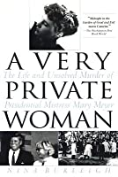 Very Private Woman: The Life and Unsolved Murder of Presidential Mistress Mary Meyer