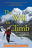 Will to Climb: Obsession and Commitment and the Quest to Climb Annapurna--The World's Deadliest Peak
