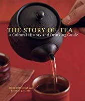 Story of Tea: A Cultural History and Drinking Guide