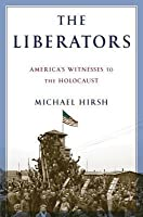 Liberators: America's Witnesses to the Holocaust
