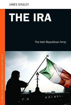 IRA: The Irish Republican Army  by  James Dingley