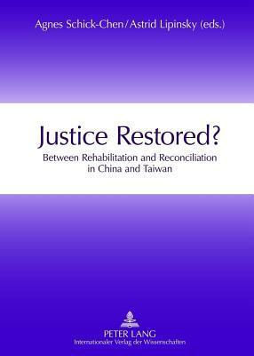Justice Restored?: Between Rehabilitation and Reconciliation in China and Taiwan Astrid Lipinsky